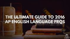 The Ultimate Guide to 2016 AP English Language FRQs https://www.albert.io/blog/ultimate-guide-to-2016-ap-english-language-frqs/