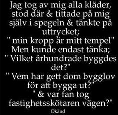 Tittade mig i spegeln True Quotes, Words Quotes, Sayings, Happy Fun, Make Me Happy, Swedish Quotes, Affirmation Quotes, Humor, Lol