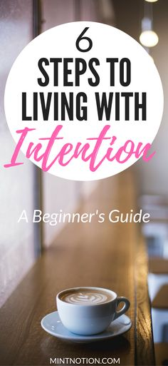 7 steps to living with INTENTION. A beginner's guide Live on purpose. Minimalist lifestyle.