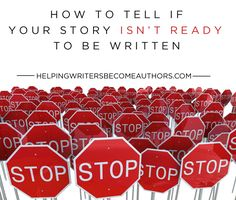Forcing yourself to continue writing when you're wrong about a story being ready will produce poor results. Here's how to tell if your story isn't ready.