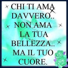 #Italian sayings! love! The one who really loves you, loves not your beauty, but your heart