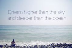 Dream higher than the sky and deeper than the ocean. Click here for more: http://besociable.link/2y #Dream #Quotes #Ocean