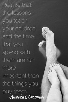 Realize that the lessons you teach your children and the time that you spend with them are far more important than the things you buy them. Amanda L. Grossman | Creator of Money Prodigy Summer Camp for Kids