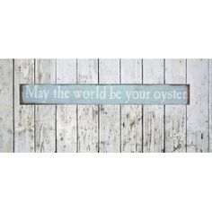 May The World Be Your Oyster Wooden Sign