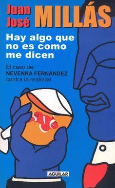 Hay algo que no es como me dicen : el caso de Nevenka Fernández contra la realidad / Juan José Millás