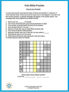 Our Kids Bible Puzzles make learning the Scriptures lots of fun! To solve this puzzle, read the story of David and Goliath in I Samuel 17. Then read the clues. Write one word for each clue in the diagram. When all the answers are completed correctly, a special message will appear in the yellow boxes. Find the printable page and solution on our website.
