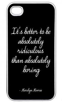 Marilyn Monroe Quote iPhone 4 Case (http://www.wordon.com.au/products/be-ridiculous-marilyn-monroe-quote-iphone-4-case.html)