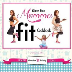 Gluten-Free Momma Fit Cookbook: Healthy Gluten-Free and Fit Living Recipes