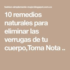 10 remedios naturales para eliminar las verrugas de tu cuerpo,Toma Nota ..