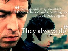Everything's gonna be fine. If there's dark clouds coming up, they'll leave again. Noel Gallagher, Oasis Quotes, Oasis Live Forever, Oasis Lyrics, The Legend Of Heroes, Everything Is Fine, More Words, Motivational Words, Music Love