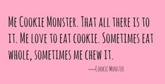 10 Cookie Monster Quotes We Can Totally Get Behind via @debra gaines Hills Kitchen Daily