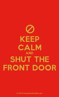 [No Sign] Keep Calm And Shut The Front Door