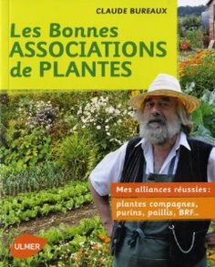 Les bonnes associations de plantes : Mes alliances réussies : plantes compagnes, purins, paillis, BRF ... de Claude Bureaux