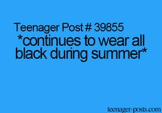 I never wear black in summer. Darker colours absorb more heat. It is too hot to wear black. And black is not a summer colour