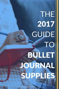 Pens, notebooks, washi tapes, and more - all the best bullet journal supplies, specially chosen for 2017.