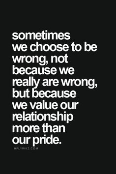 True so many times we let are pride and ego stand in the way of us just letting go understand only Jesus was perfect and try to but luvs in your world