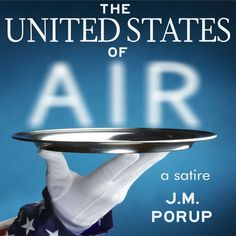 'The United States of Air: a Satire' The National Sewer Agency is spying on people's toilets, looking for food terrorists...  Food Enforcement Agent Jason Frolick believes in America. He believes in eating air. He struggles to get the food monkey off his back. As part of the Global War on Fat, his job is to put food terrorists in Fat Camp.