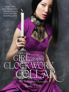 """Kady Cross's brilliant follow-up to """"The Strange Case of Finley Jayne"""" and """"The Girl in the Steel Corset"""" is finally here: """"The Girl in the Clockwork Collar"""" #Steampunk #Xerposa."""