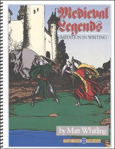Medieval Legends (Imitation in Writing): A textbook for middle school which teaches creative writing through imitation of ancient stories. Ingenious!