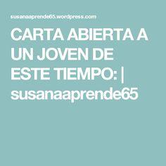 CARTA ABIERTA A UN JOVEN DE ESTE TIEMPO: | susanaaprende65