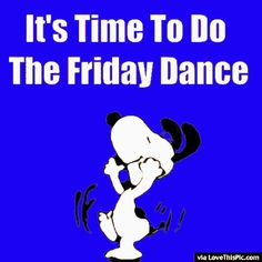 It's Time To Do The Friday Dance snoopy friday happy friday tgif friday quotes friday quote happy friday quotes quotes about friday cute friday quotes snoopy friday quotes friday quotes for family and friends friday gifs Snoopy Love, Charlie Brown And Snoopy, Snoopy And Woodstock, Happy Snoopy, Happy Friday Quotes, Friday Meme, Friday Sayings, Happy Memes, It's Friday Gif