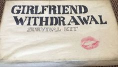 Katie's Blog: Girlfriend With-Drawal Survival Kit
