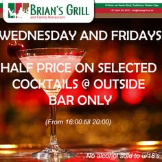 FOR THE THIRSTY!! WEDNESDAY AND FRIDAYS - HALF PRICE ON SELECTED COCKTAILS @ OUTSIDE BAR ONLY @ Brian's Grill and Family Restaurant.  (From 16:00 till 20:00) Call us on: (0)44 272 0072  #Cocktails #HalfPrice #BriansGrill  No alcohol sold to u/18's