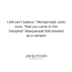 """Jim Butcher - """"I still can't believe,"""" Michael said, sotto voce, """"that you came to the Vampires'..."""". humor, harry-dresden, michael-carpenter"""