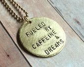 Fueled by Caffeine & Dreams Pendant in Brass on a Copper Ball Chain Necklace