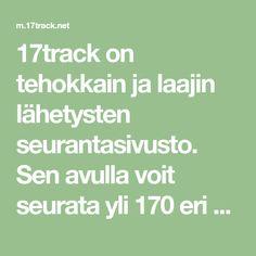 17track on tehokkain ja laajin lähetysten seurantasivusto. Sen avulla voit seurata yli 170 eri kuljetusyhtiön rekisteröityä postia, paketteja, EMS:ää ja useiden pikakuriirien, kuten DHL:n, FedExin, UPS:in ja TNT:n lähetyksiä. Myös monet muut kansainväliset kuljetusyhtiöt, kuten GLS, ARAMEX, DPD, TOLL jne. ovat tuettuja.