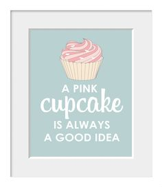 Typography Poster-Kitchen Print-Restaurant Print-Home Decor-A Pink Cupcake is Always A Good Idea. $20.00, via Etsy.