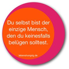 #Mensch #Lüge #belügen #lebenshungrig #MindDetox #Selbstbewusstsein #Selbstliebe #Selbstwertgefühl #Bulimie #Magersucht #BingeEating www.lebenshungrig.de