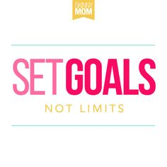 Skinny Mom Inspiration: Setting your goals is the first step to reaching them!