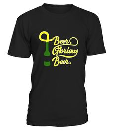 """# Beer, Glorious Beer - Beer Shirt .  Special Offer, not available in shops      Comes in a variety of styles and colours      Buy yours now before it is too late!      Secured payment via Visa / Mastercard / Amex / PayPal      How to place an order            Choose the model from the drop-down menu      Click on """"Buy it now""""      Choose the size and the quantity      Add your delivery address and bank details      And that's it!      Tags: Our awesome, funny tees are perfect for beer…"""