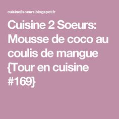 Cuisine 2 Soeurs: Mousse de coco au coulis de mangue {Tour en cuisine #169}