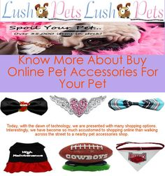 Pet Accessories Shop in Australia - Today, with the dawn of technology, we are presented with many shopping options. Interestingly, We have become so much accustomed to shoping online than walking accross the street to a nearby pet accessories shop. For more info visit at http://www.lushpets.com.au/