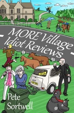 More Village Idiot Reviews (A Laugh Out Loud Comedy Sequel) (The Idiot Reviews Book 4) by Pete Sortwell