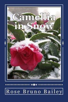 Camellia in Snow by Rose Bruno Bailey http://www.amazon.com/dp/1515347141/ref=cm_sw_r_pi_dp_Y814vb0KX1P79