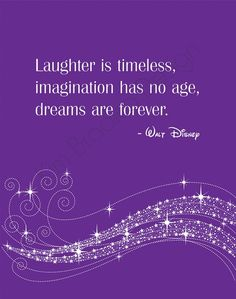 La risa no tiene tiempo, la imaginación no tiene edad, los sueños son para siempre.