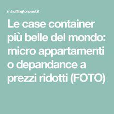 Le case container più belle del mondo: micro appartamenti o depandance a prezzi ridotti (FOTO)