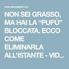 """NON SEI GRASSO, MA HAI LA """"PUPÙ"""" BLOCCATA. ECCO COME ELIMINARLA ALL'ISTANTE - VIDEO ITALIA 24"""