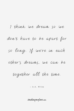 """Find quotes, relationship advice and gifts: www.sending-my-love.com """"I think we dream so we don't have to be apart for so long. If we're in each other's dreams, we can be together all the time"""" - Long distance Relationship quotes -#LDRquotes"""