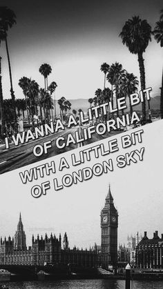 """""""I want a little bit of California, with a little bit of London Sky. I wanna take my heart to the end of the word & fly away tonight.✨"""" Fly Away by 5 Seconds of Summer"""
