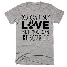 you cant buy love but you can rescue it dog t-shirt