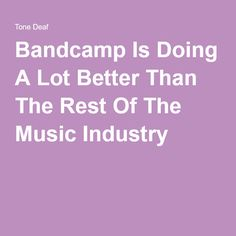 Bandcamp Is Doing A Lot Better Than The Rest Of The Music Industry