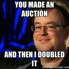 auction meme   Jay Wilson Double - YOU MADE AN AUCTION AND THEN I DOUBLED IT