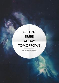 "Fall Out Boy- ""Just One Yesterday"" Still, I'd trade all my tomorrows for just one yesterday."