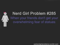 Always, although (almost) all my friends have seen Doctor Who. OBVIOUSLY THEY'RE THE WEEPING ANGELS!