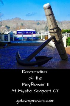 The Getaway Mavens Document the Restoration of the Mayflower II at Mystic Seaport in Mystic CT Mystic Connecticut, Mystic Seaport, Best Weekend Getaways, New England Travel, Beautiful Places To Travel, Once In A Lifetime, Romantic Getaways, Culture Travel, Historical Sites