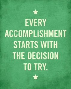 Choose to try.